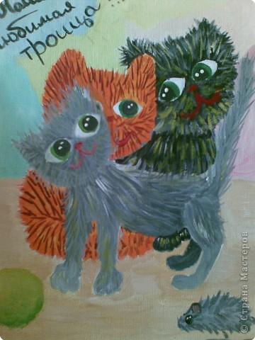 Это я риссовала акриловами красками моих любимых котят! фото 1